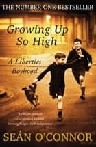 Growing Up So High ebook by Sean O'Connor