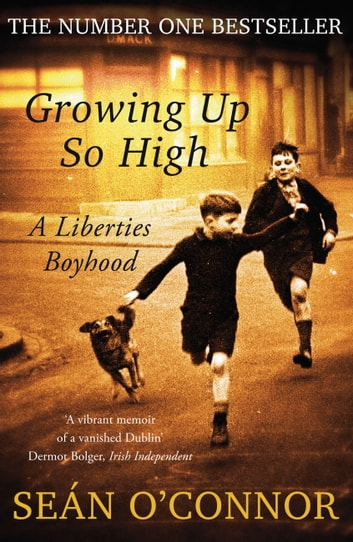Growing Up So High - A Liberties Boyhood ebook by Sean O'Connor