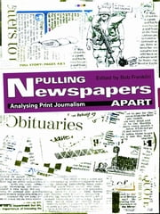 Pulling Newspapers Apart - Analysing Print Journalism ebook by Bob Franklin