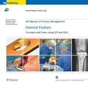 AO Manual of Fracture Management: Internal Fixators - Concepts and Cases using LCP/LISS ebook by Michael Wagner,Robert Frigg