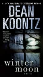 Winter Moon - A Novel ebook by Dean Koontz