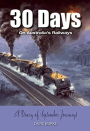 30 Days on Australia's Railways - A Diary of September Journeys ebook by David Burke