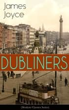 DUBLINERS (Modern Classics Series) - The Sisters, An Encounter, Araby, Eveline, After the Race, Two Gallants, The Boarding House, A Little Cloud, Counterparts, Clay, A Painful Case, Ivy Day in the Committee Room, Mother, Grace & The Dead ebook by James Joyce