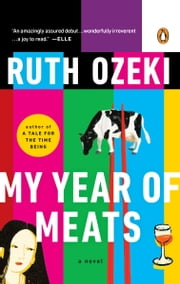 My Year of Meats - A Novel ebook by Ruth Ozeki