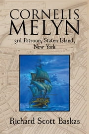Cornelis Melyn - 3Rd Patroon, Staten Island, New York ebook by Richard S. Baskas EdDc