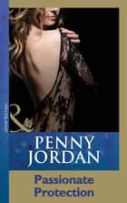 Passionate Protection (Mills & Boon Modern) ebook by Penny Jordan