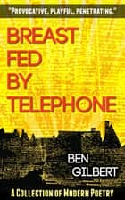 Breast Fed by Telephone ebook by Ben Gilbert