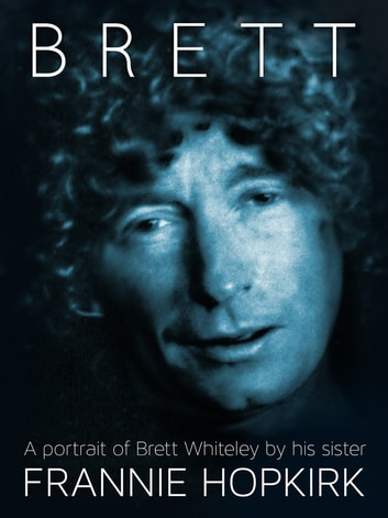 Brett: A portrait of Brett Whiteley by his sister ebook by Frannie Hopkirk