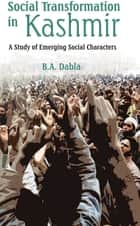 Social Transformation In Kashmir - A Study of Emerging Social Characters ebook by B. A. Dabla