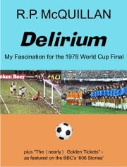 Delirium: My Fascination for the 1978 World Cup Final ebook by R.P. McQuillan