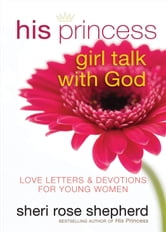His Princess Girl Talk with God - Love Letters and Devotions for Young Women ebook by Sheri Rose Shepherd