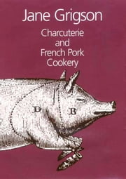 Charcuterie and French Pork Cookery ebook by Jane Grigson