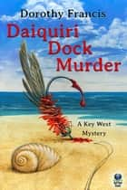 Daiquiri Dock Murder ebook by Dorothy Francis