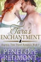 Tara's Enchantment: Regency Time Travel Romance, Book 1 ebook by Penelope Redmont