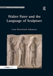 Walter Pater and the Language of Sculpture ebook by Lene ?termark-Johansen