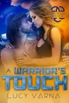 A Warrior's Touch ebook by Lucy Varna