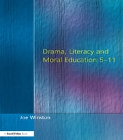 Drama, Literacy and Moral Education 5-11 ebook by Joe Winston