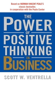 The Power of Positive Thinking in Business - Ten Traits for Maximum Results ebook by Scott W. Ventrella