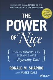 The Power of Nice - How to Negotiate So Everyone Wins - Especially You! ebook by Ronald M. Shapiro,James Dale,Cal Ripken Jr.,Ambassador Charlene Barshefsky