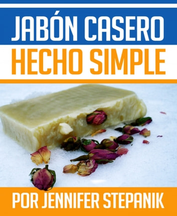 Jabón Casero hecho Simple ebook by Jennifer Stepanik