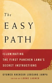 The Easy Path - Illuminating the First Panchen Lama's Secret Instructions ebook by Gyumed Khensur Lobsang Jampa,Lorne Ladner