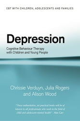 Depression - Cognitive Behaviour Therapy with Children and Young People ebook by Chrissie Verduyn,Julia Rogers,Alison Wood