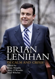 Brian Lenihan: In Calm and Crisis ebook by Brian Murphy,Mary  O'Rourke,Noel Whelan