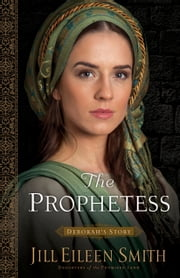 The Prophetess (Daughters of the Promised Land Book #2) - Deborah's Story ebook by Jill Eileen Smith
