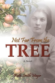 Not Far From The Tree ebook by Smith Meyer, Ruth