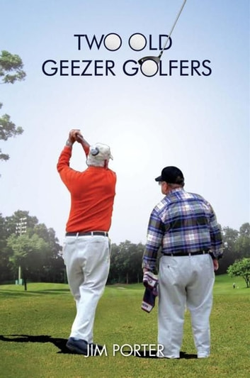 Two Old Geezer Golfers ebook by Jim Porter