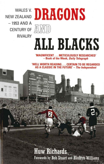 Dragons and All Blacks - Wales v. New Zealand - 1953 and a Century of Rivalry ebook by Huw Richards