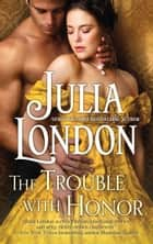 The Trouble with Honor eBook von Julia London
