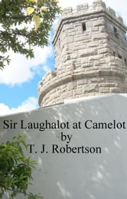 Sir Laughalot at Camelot ebook by T. J. Robertson