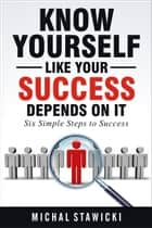 Know Yourself Like Your Success Depends on It - Six Simple Steps to Success, #2 ebook by Michal Stawicki