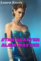 Star Blaster Alien Master ebook by Laura Knots