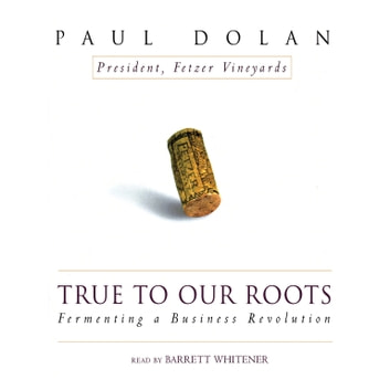 True to Our Roots - Fermenting a Business Revolution audiobook by Paul Dolan,Paul Elkjer