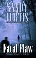 Fatal Flaw ebook by Sandy Curtis