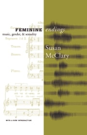 Feminine Endings - Music, Gender, and Sexuality ebook by Susan Mcclary