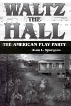 Waltz the Hall ebook by Alan L. Spurgeon