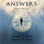 Answers - Heaven Speaks audiobook by Joseph P. Moris, Marisa P. Moris