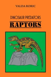 Dinosaur Predators - Raptors ebook by Valda Roric