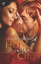 Hot in the City ebook by Jules Court