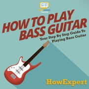 How To Play Bass Guitar audiobook by HowExpert
