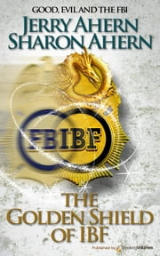 The Golden shield of the IBF ebook by Jerry Ahern,Sharon Ahern