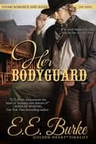 Her Bodyguard - Steam! Romance and Rails, #1 ebook by E.E. Burke