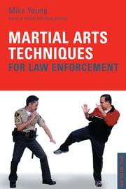 Martial Arts Techniques for Law Enforcement ebook by Mike Young
