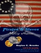 Pirates & Slaves: Making America ebook by Baylus C. Brooks