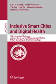 Inclusive Smart Cities and Digital Health - 14th International Conference on Smart Homes and Health Telematics, ICOST 2016, Wuhan, China, May 25-27, 2016. Proceedings ebook by Carl K. Chang,Lorenzo Chiari,Yu Cao,Hai Jin,Mounir Mokhtari,Hamdi Aloulou