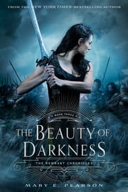 The Beauty of Darkness - The Remnant Chronicles, Book Three ebook by Mary E. Pearson