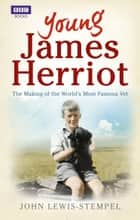 Young James Herriot ebook by John Lewis-Stempel